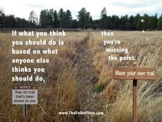 If what you think you should do is based on what anyone else thinks you should do, then you're missing the point. www.TheFolkofYore.com