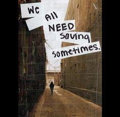 We all need saving - Jon McLaughlin. Post Secret, The Secret, Quotes To Live By, Me Quotes, Daily Quotes, Beauty Quotes, Frank Warren, Just In Case, Just For You
