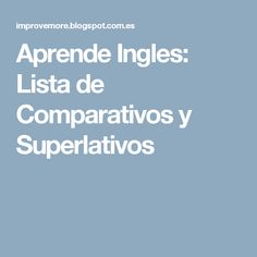 Aprende Ingles: Lista de Comparativos y Superlativos