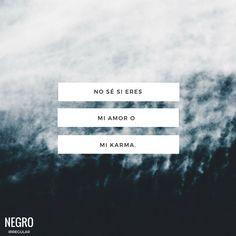 No sé si eres mi amor o mi karma #NegroIrregular #frase #quote #fraseseldia