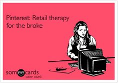 Pinterest: Retail therapy for the broke. | Cry For Help Ecard | someecards.com