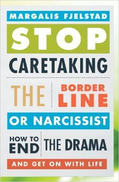 Stop Caretaking the Borderline or Narcissist: How to End the Drama and Get On with Life - Kindle edition by Margalis Fjelstad. Health, Fitness & Dieting Kindle eBooks @ Amazon.com.