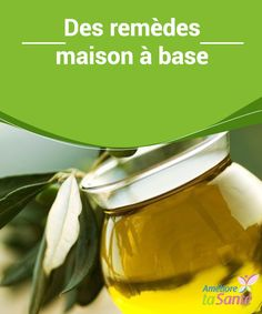 Des #remèdes maison à base d'huile d'olive   #L'huile d'olive est un remède exceptionnel et un #produit de #beauté remarquable et naturel ! Venez découvrir toutes nos #astuces !
