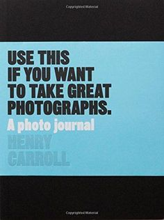 Use This if You Want to Take Great Photographs: A Photo J...