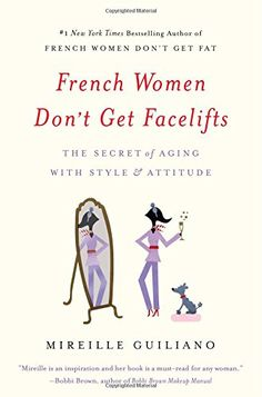 French Women Don't Get Facelifts: The Secret of Aging wit...