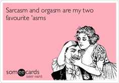 Sarcasm and orgasm are my two favourite 'asms | Flirting Ecard