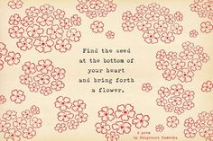 Find the seed at the bottom of your heart and bring forth a flower. -- Shigenori Kameoka