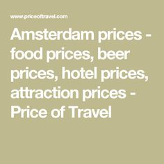 Amsterdam prices - food prices, beer prices, hotel prices, attraction prices - Price of Travel