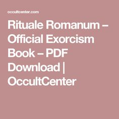 Rituale Romanum – Official Exorcism Book – PDF Download | OccultCenter