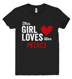 This Girl Loves her PEIRCE Personalized T-Shirt