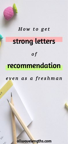 how to get strong letters of recommendation in college even when youre a freshman all wavelengths
