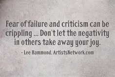 Lee Hammond inspirational quote. Read about how to deal with criticism of your art in Lee's blog (click the image). ~Cherie #Inspiring #art