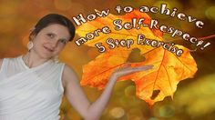 Life Hacks - 5 Steps to have more Self-Respect (Past, Present) - More Gr...