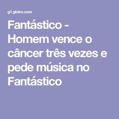 Fantástico - Homem vence o câncer três vezes e pede música no Fantástico