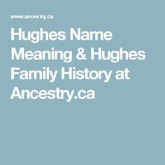 Hughes Name Meaning & Hughes Family History at Ancestry.ca
