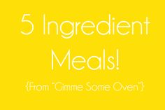 5 Ingredient Meals {Gimme Some Oven}: Paninis, Quesadillas, Pizzas, Salads, Omelettes, Pastas, Tacos