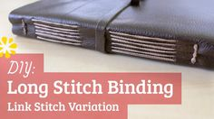 Long Stitch Binding Tutorial with link stitch ends. Great place to start. And... leather! :D