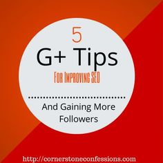 5 G+ Tips for Improving SEO and Gaining More Followers #googleplus