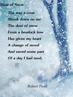 'Dust of Snow' (1923), by Robert Frost, American poet (1874-1963), http://en.wikiquote.org/wiki/Robert_Frost
