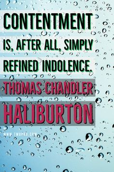 Contentment is, after all, simply refined indolence. Thomas Chandler Haliburton #life #quotes #quote of the day #satisfied #thomas chandler haliburton #self-help #motivational #satisfaction Satisfaction Quotes, Contentment, Motivational, Life Quotes, Self, Day, Quotes About Life, Quote Life, Living Quotes