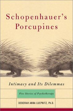 Psychology Books Every Doctoral Student or Psychologist Should Read!!-Schopenhauer's Porcupines: Intimacy And Its Dilemmas: Five Stories Of Psychotherapy