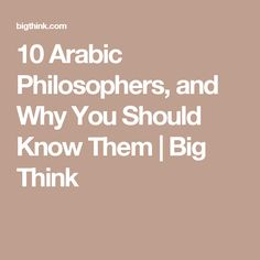 10 Arabic Philosophers, and Why You Should Know Them | Big Think