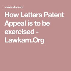 How Letters Patent Appeal is to be exercised - Lawkam.Org