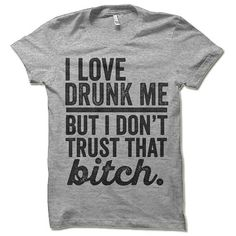 I Love Drunk Me But I Dont Trust That Bitch short-sleeve crewneck t-shirt. Unisex Fit. Printed with eco-friendly water-based inks. Please refer to the size chart in the last image of the listing (laying flat measurements in inches). Due to the calibration differences between computer