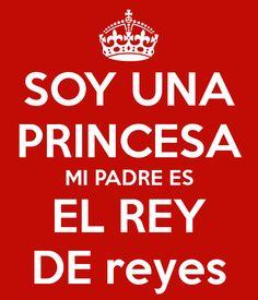 SOY UNA PRINCESA MI PADRE ES EL REY DE reyes