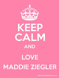 Keep Calm and LOVE MADDIE ZIEGLER Poster