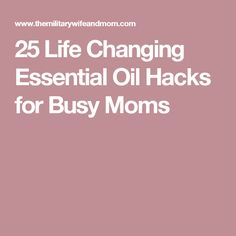 25 Life Changing Essential Oil Hacks for Busy Moms