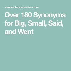 Over 180 Synonyms for Big, Small, Said, and Went
