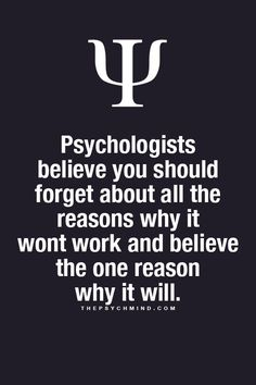 Psychologists believe you should forget all the reasons why it won't work and focus on the one reason why it will - psychology facts Psychology Fun Facts, Psychology Says, Psychology Quotes, Motivation In Psychology, Perception Psychology, Positive Psychology, Positive Mindset, Great Quotes, Quotes To Live By