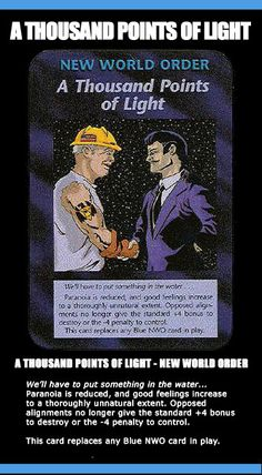"""Illuminati Card Game only Published in 1995 - ❥ Illuminati: New World Order - 004 - A Thousand Points of Light~ """"We'll have to put something in the water... Paranoia is reduced, and good feelings increase to a thoroughly unnatural extent."""" Fluoride and anti-depressants in our water... Thanks"""