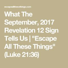"What The September, 2017 Revelation 12 Sign Tells Us | ""Escape All These Things"" (Luke 21:36)"