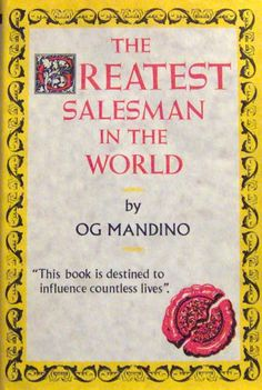 The Greatest Salesman In The World – Og Mandino This is NOT a sales book. It can be applied to sales, if you want. But, mostly it's a super cute parable that inspires you to be a better person.