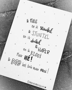 • Gestuntel • ©️ 🤭🤔😦 En juist dat gestuntel maakt toch dat je uiteindelijk trots op jezelf kunt zijn als je je doel bereikt! Ja toch? Lekker door stuntelen dus!💪🏻 ——— www.brievenbusgeluk.nl ——— . . . . . #thatsthespirit #goforit #vanproberenkunjeleren #aldoendeleertmen #justdoit #gewoondoen #jekunthet #proberen #oefenen #stuntelen #struikelen #vallen #doelgericht #brievenbusgeluk #gedichtje #versje #woorden #handgeschreven #handlettering #dutchlettering #ikkanhet #zelfvertrouwen… Best Quotes, Love Quotes, Funny Quotes, Inspirational Quotes, Qoutes, Dutch Words, Dutch Quotes, Short Poems, Go For It