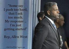 """Allen West is called an """"extremist"""" simply because he is honest and plain-spoken. What a shame that we don't see these things are HUGE positives."""