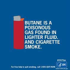 Butane is a poisonous gas found in lighter fluid -- and cigarette smoke!