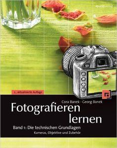 Fotografieren lernen Band 1: Die technischen Grundlagen: Kameras, Objektive und Zubehör: Amazon.de: Cora Banek, Georg Banek: Bücher