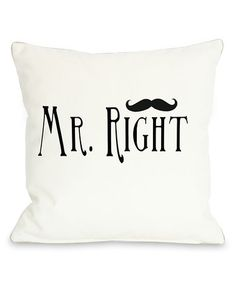 Another great find on #zulily! 'Mr. Right' Mustache Throw Pillow #zulilyfinds