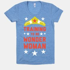 Training to be Wonder Woman | HUMAN | T-Shirts, Tanks, Sweatshirts and Hoodies