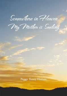 Booktopia has Somewhere in Heaven My Mother Is Smiling by Peggy Toney Horton. Buy a discounted Paperback of Somewhere in Heaven My Mother Is Smiling online from Australia's leading online bookstore. Mom I Miss You, Mom And Dad, Love Mom Quotes, Daughter Quotes, Mother In Heaven, Missing Mom In Heaven, Remembering Mom, Angels In Heaven, In Loving Memory
