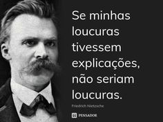 Se minhas loucuras tivessem explicações, não seriam loucuras.  (Friedrich Nietzsche) Friedrich Nietzsche, Nietzsche Quotes, Horror Photography, Philosophical Quotes, I Ching, Haruki Murakami, Travel Design, Adventure Quotes, Change Quotes