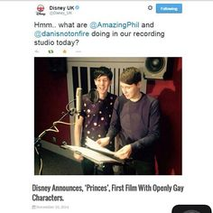 GUYS GUYS GUYS GUYS I THINK DAN ANF PHIL ARE SYNCHRONIZISING FOR THE NEW DISNEY MOVIE PRINCES! ITS ABOUT 2 OPENLY GAY PRINCES WHO END UP FALLING IN LOVE AND LIKE HAVE A SAME SEX MARRAIGE (i probs spelt dat wrong) AND LIKE AWWWEEEE