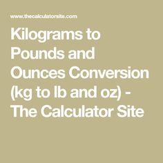 Kilograms To Pounds And Ounces Conversion Kg Lb Oz The Calculator