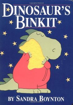 Dinosaur's Binkit: Sandra Boynton. My 11 month old sons favorite book right now.
