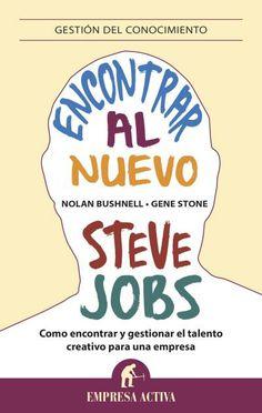 Encontrar al nuevo Steve Jobs // Nolan Bushnell // GESTIÓN DEL CONOCIMIENTO (Ediciones Urano)