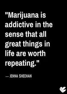 Great things are worth repeating. Like weed. #Truth #420 #marijuana