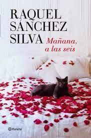 Mis Momentos De Relax. : Reseña: Mañana, a las seis de Raquel Sánchez Silva...